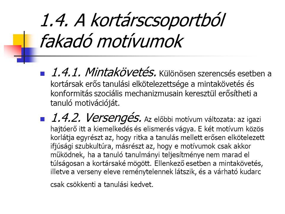 1.4. A kortárscsoportból fakadó motívumok  1.4.1. Mintakövetés. Különösen szerencsés esetben a kortársak erős tanulási elkötelezettsége a mintaköveté