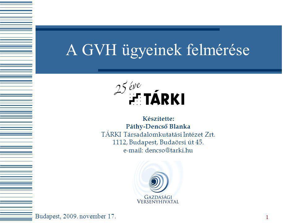 1 A GVH ügyeinek felmérése Készítette: Páthy-Dencső Blanka TÁRKI Társadalomkutatási Intézet Zrt. 1112, Budapest, Budaörsi út 45. e-mail: dencso@tarki.