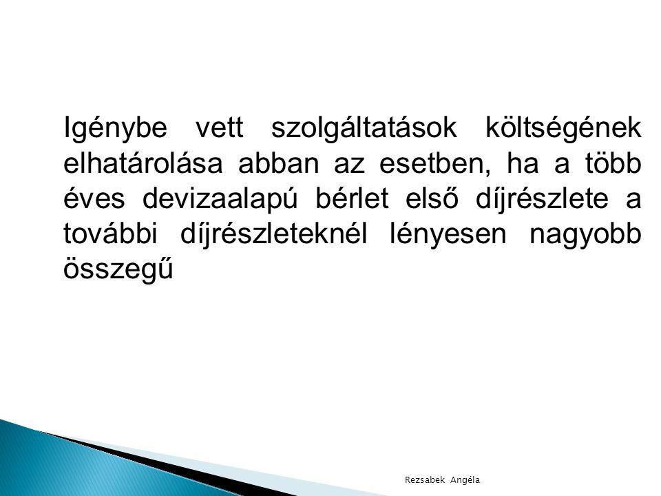 Rezsabek Angéla Igénybe vett szolgáltatások költségének elhatárolása abban az esetben, ha a több éves devizaalapú bérlet első díjrészlete a további díjrészleteknél lényesen nagyobb összegű