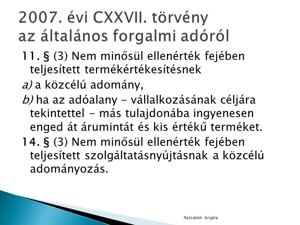 11. § (3) Nem minősül ellenérték fejében teljesített termékértékesítésnek a) a közcélú adomány, b) ha az adóalany - vállalkozásának céljára tekintette