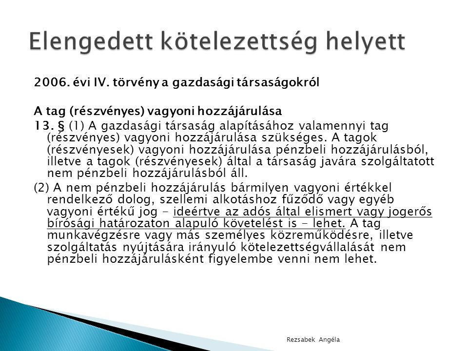 2006.évi IV. törvény a gazdasági társaságokról A tag (részvényes) vagyoni hozzájárulása 13.