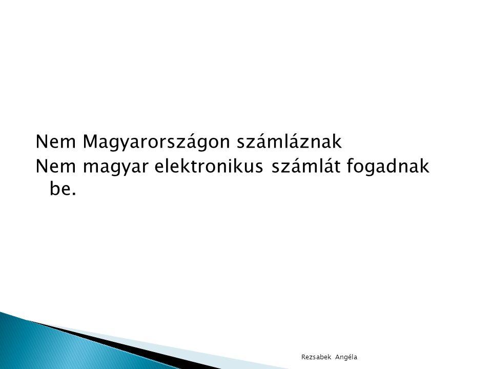 Nem Magyarországon számláznak Nem magyar elektronikus számlát fogadnak be. Rezsabek Angéla
