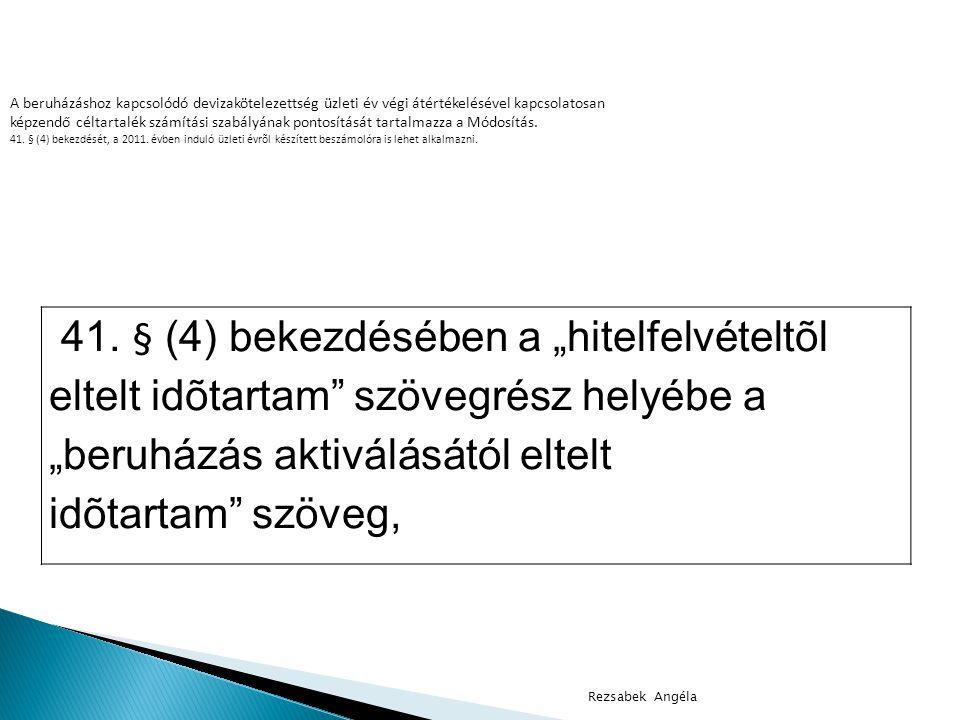 """41. § (4) bekezdésében a """"hitelfelvételtõl eltelt idõtartam"""" szövegrész helyébe a """"beruházás aktiválásától eltelt idõtartam"""" szöveg, A beruházáshoz ka"""