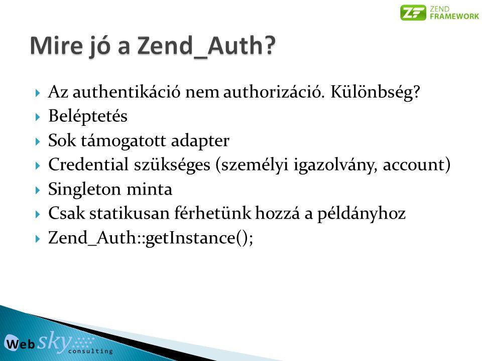  Az authentikáció nem authorizáció. Különbség?  Beléptetés  Sok támogatott adapter  Credential szükséges (személyi igazolvány, account)  Singleto