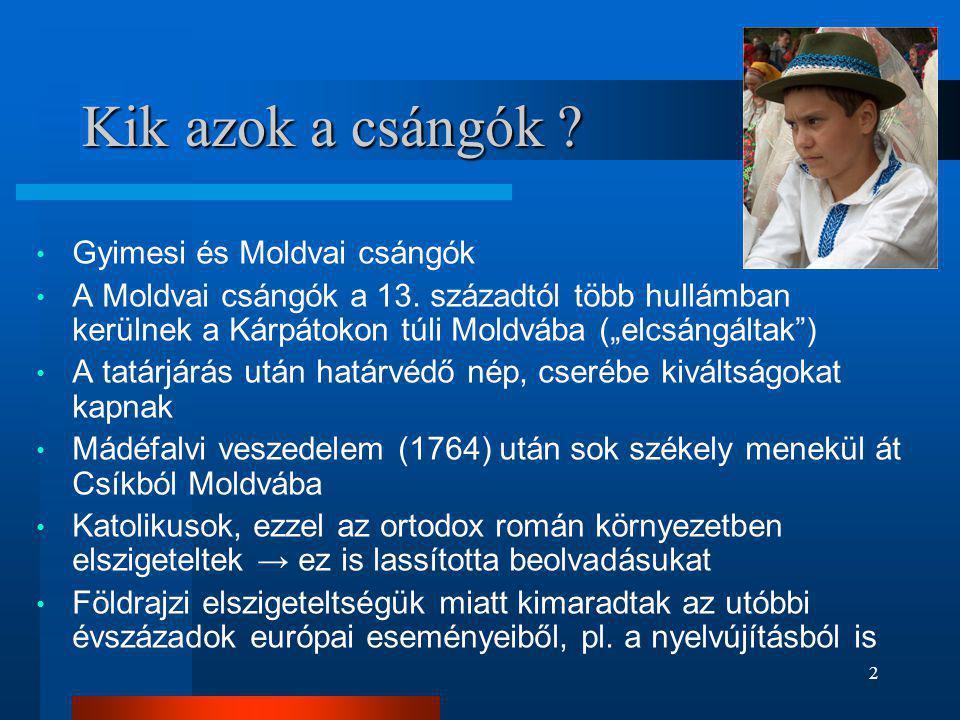 13 Szervezetek • Koordináló szervezet: MCSMSZ (*1990) (Moldvai Csángómagyarok Szövetsége) www.csango.ro www.csango.ro • Jelenleg már 16 településen van szervezett magyar oktatás, több, mint 1.200 gyerekkel • Keresztapa (keresztszülő) program egy-egy gyerek magyar oktatásának támogatására, kapcsolattartásra • KEMCSE (Keresztszülők a Moldvai Csángó-magyarokért Egyesület) www.keresztszulok.huwww.keresztszulok.hu • Faluklubok – minden csángó településnek van egy magyarországi felelőse, aki összefogja a keresztszülőket