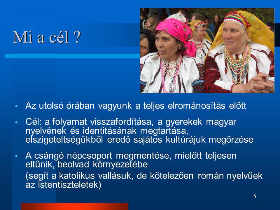 5 Mi a cél ? • Az utolsó órában vagyunk a teljes elrománosítás előtt • Cél: a folyamat visszafordítása, a gyerekek magyar nyelvének és identitásának m