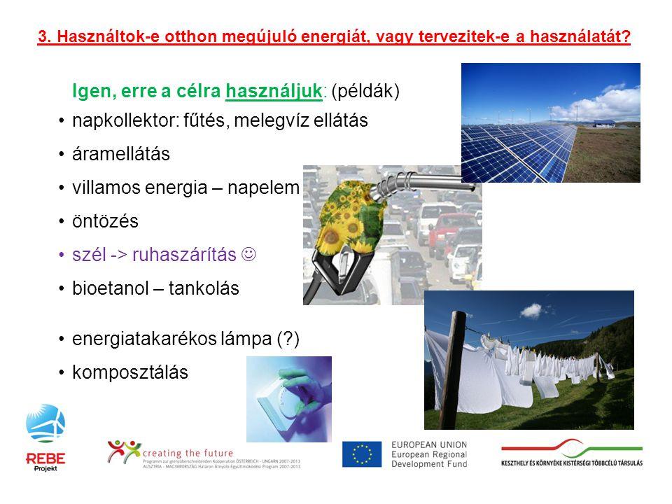 Igen, erre a célra használjuk: (példák) •napkollektor: fűtés, melegvíz ellátás •áramellátás •villamos energia – napelem •öntözés •szél -> ruhaszárítás  •bioetanol – tankolás •energiatakarékos lámpa ( ) •komposztálás