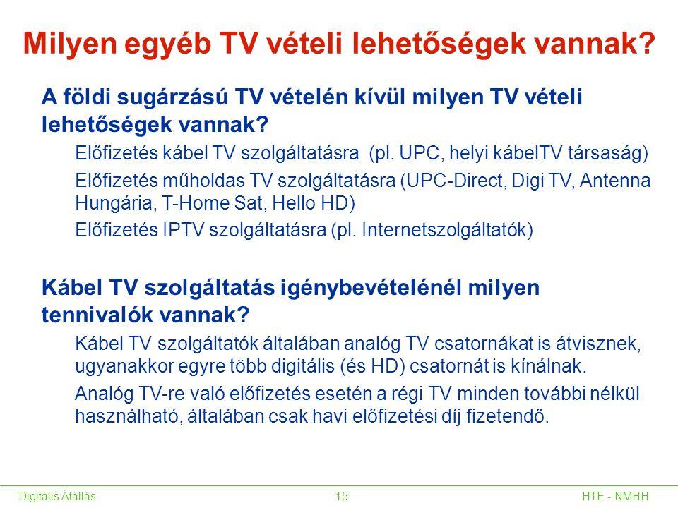 Milyen egyéb TV vételi lehetőségek vannak? A földi sugárzású TV vételén kívül milyen TV vételi lehetőségek vannak? Előfizetés kábel TV szolgáltatásra