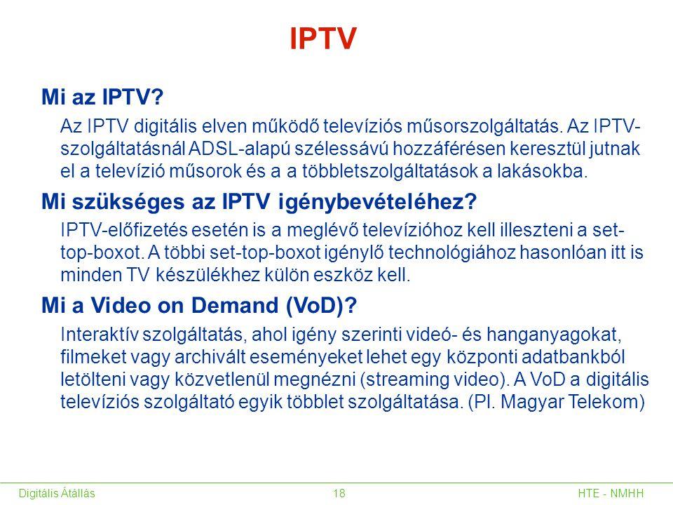 Mi az IPTV? Az IPTV digitális elven működő televíziós műsorszolgáltatás. Az IPTV- szolgáltatásnál ADSL-alapú szélessávú hozzáférésen keresztül jutnak