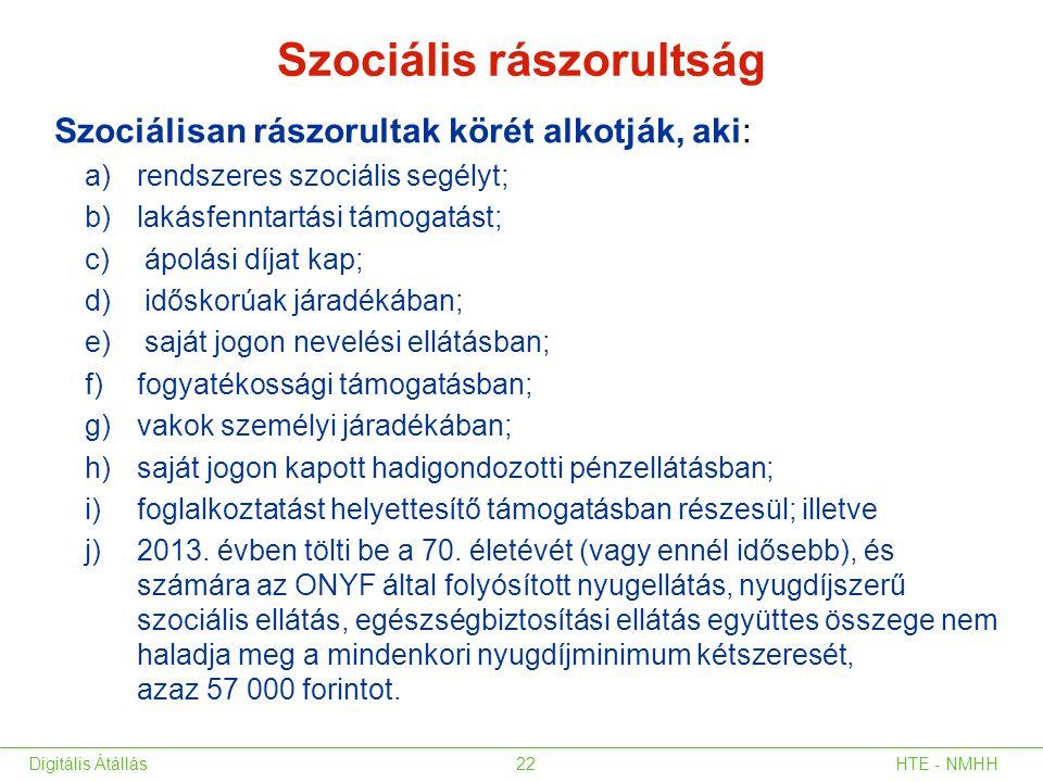Szociális rászorultság Szociálisan rászorultak körét alkotják, aki: a)rendszeres szociális segélyt; b)lakásfenntartási támogatást; c) ápolási díjat ka