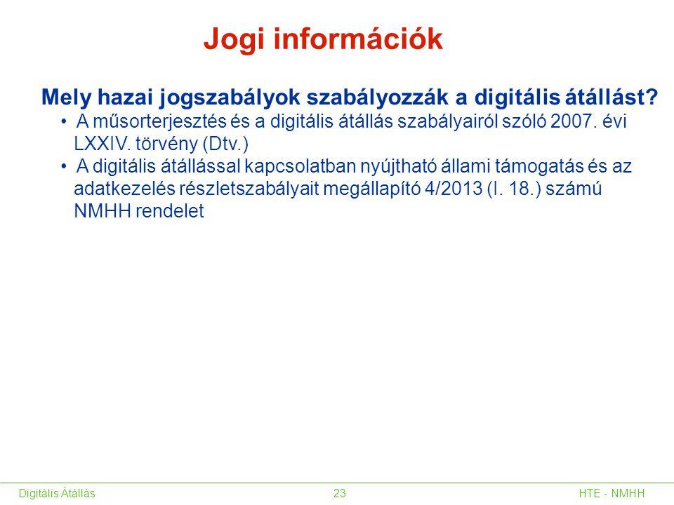 Mely hazai jogszabályok szabályozzák a digitális átállást? • A műsorterjesztés és a digitális átállás szabályairól szóló 2007. évi LXXIV. törvény (Dtv