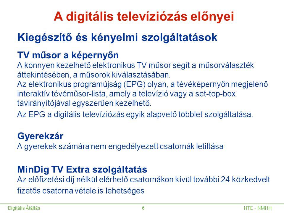 A digitális televíziózás előnyei Kiegészítő és kényelmi szolgáltatások MinDig TV Extra szolgáltatás Az előfizetési díj nélkül elérhető csatornákon kív