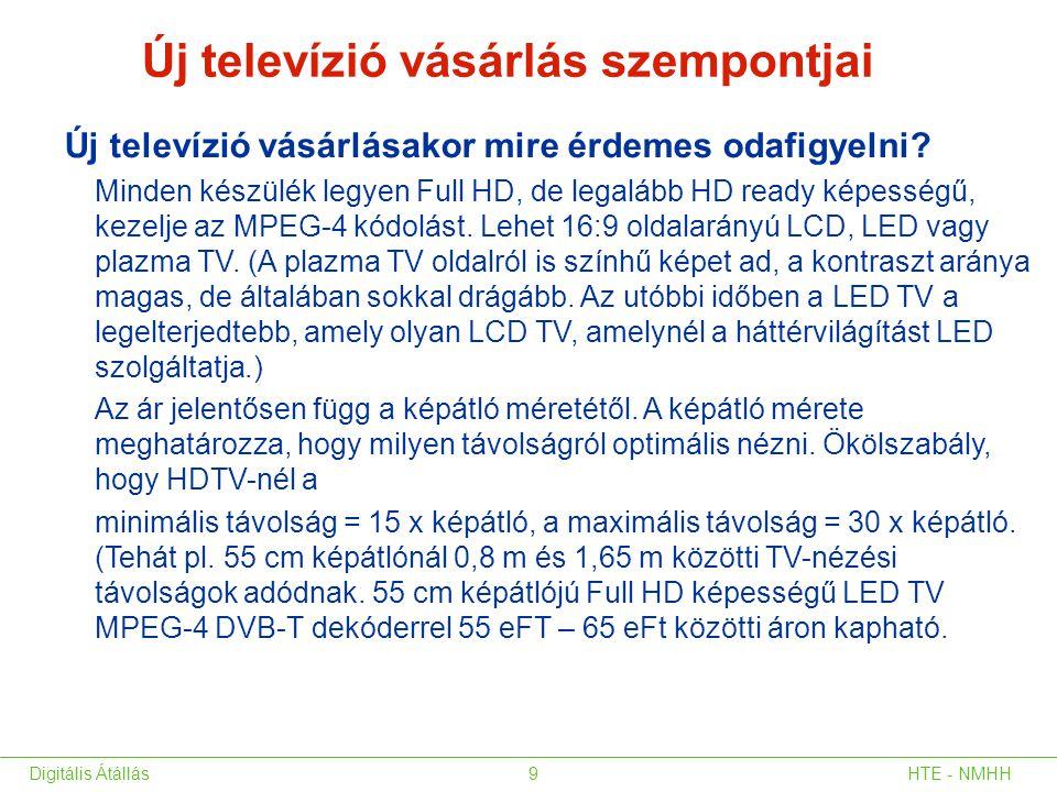 HTE - NMHHDigitális Átállás9 Új televízió vásárlásakor mire érdemes odafigyelni? Minden készülék legyen Full HD, de legalább HD ready képességű, kezel