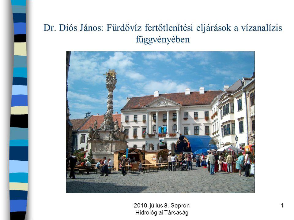 2010. július 8. Sopron Hidrológiai Társaság 1 Dr. Diós János: Fürdővíz fertőtlenítési eljárások a vízanalízis függvényében