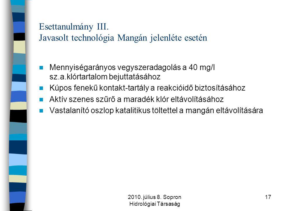 2010. július 8. Sopron Hidrológiai Társaság 17 Esettanulmány III. Javasolt technológia Mangán jelenléte esetén  Mennyiségarányos vegyszeradagolás a 4