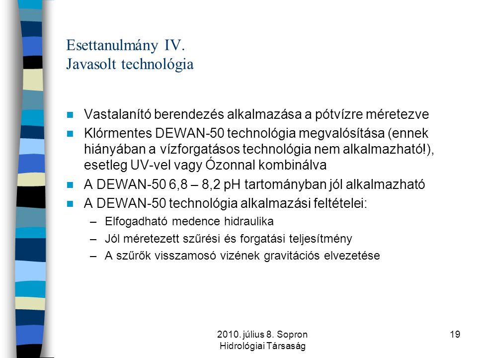 2010. július 8. Sopron Hidrológiai Társaság 19 Esettanulmány IV. Javasolt technológia  Vastalanító berendezés alkalmazása a pótvízre méretezve  Klór