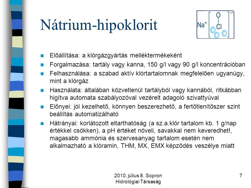 2010. július 8. Sopron Hidrológiai Társaság 7 Nátrium-hipoklorit  Előállítása: a klórgázgyártás melléktermékeként  Forgalmazása: tartály vagy kanna,