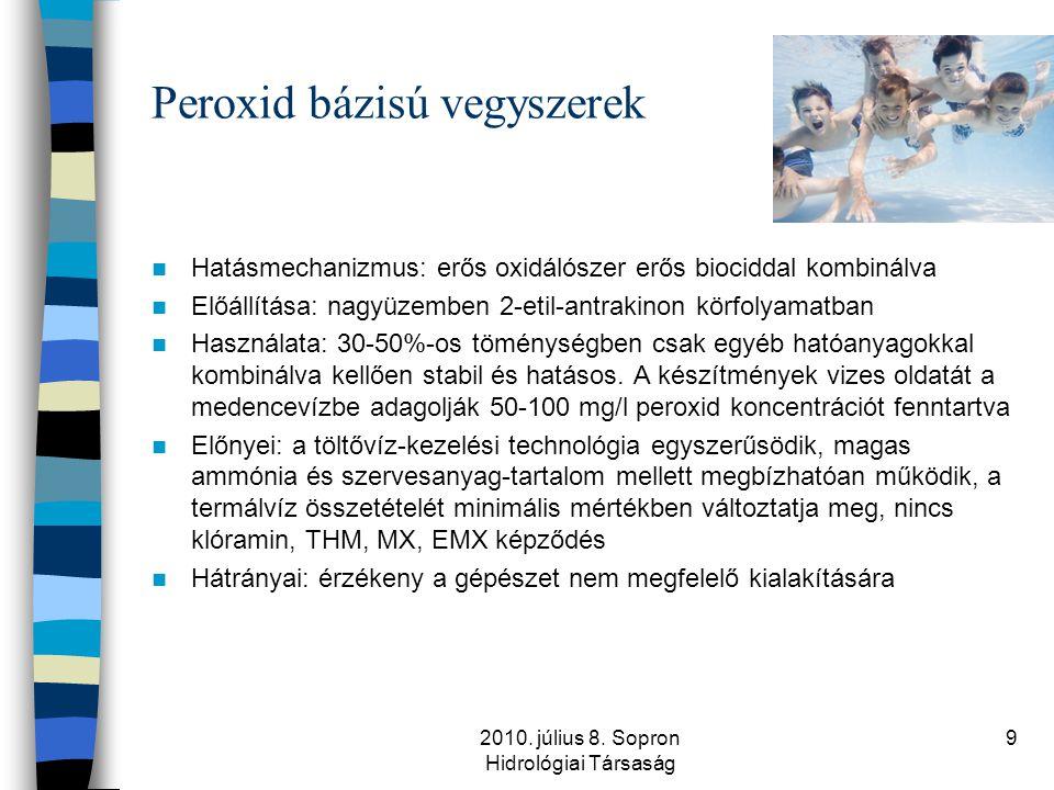 2010. július 8. Sopron Hidrológiai Társaság 9 Peroxid bázisú vegyszerek  Hatásmechanizmus: erős oxidálószer erős biociddal kombinálva  Előállítása: