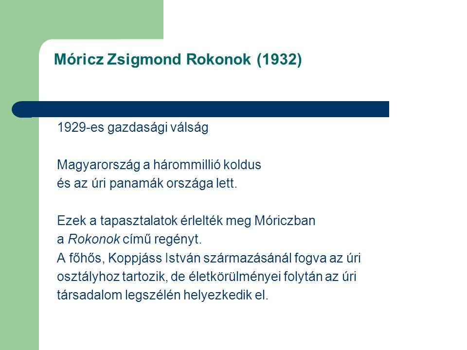 Móricz Zsigmond Rokonok (1932) 1929-es gazdasági válság Magyarország a hárommillió koldus és az úri panamák országa lett. Ezek a tapasztalatok érlelté