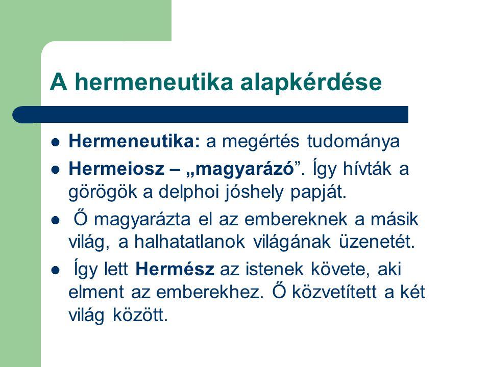 """A hermeneutika alapkérdése  Hermeneutika: a megértés tudománya  Hermeiosz – """"magyarázó"""". Így hívták a görögök a delphoi jóshely papját.  Ő magyaráz"""