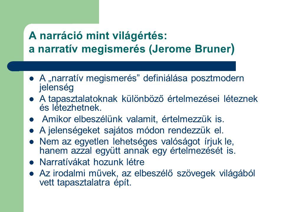 """A narráció mint világértés: a narratív megismerés (Jerome Bruner )  A """"narratív megismerés"""" definiálása posztmodern jelenség  A tapasztalatoknak kül"""
