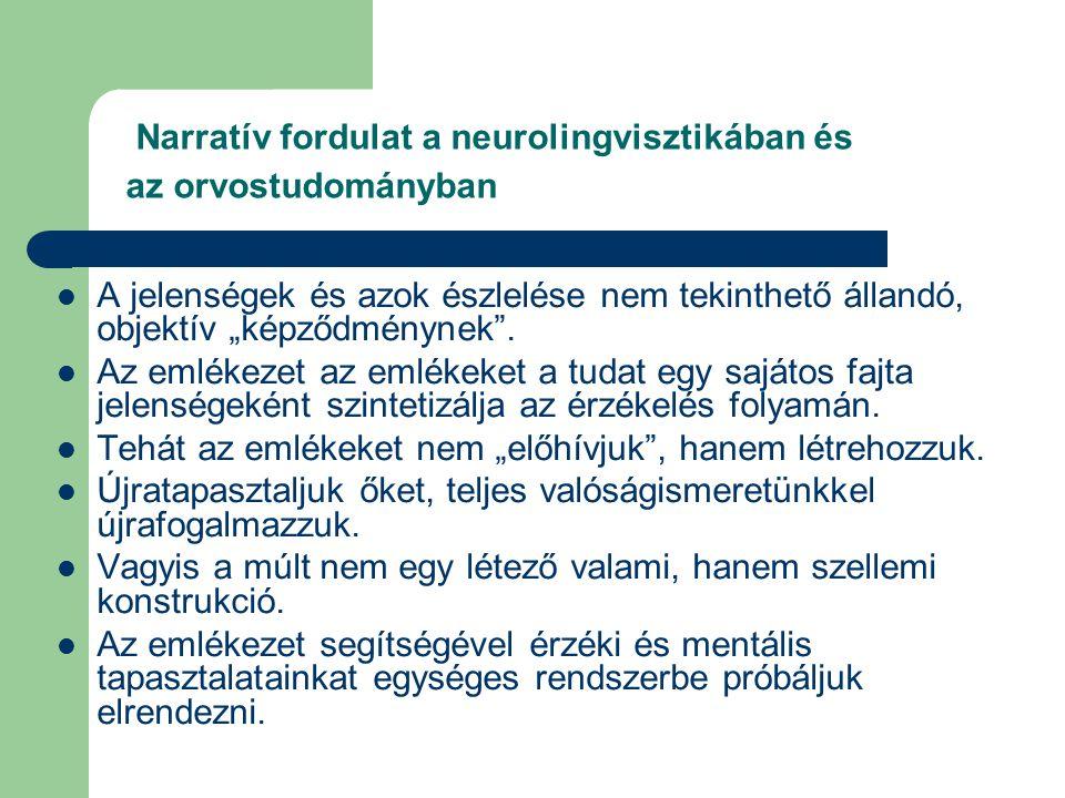 """Narratív fordulat a neurolingvisztikában és az orvostudományban  A jelenségek és azok észlelése nem tekinthető állandó, objektív """"képződménynek"""".  A"""