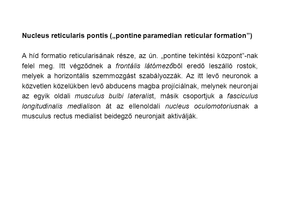"Nucleus reticularis pontis (""pontine paramedian reticular formation ) A híd formatio reticularisának része, az ún."