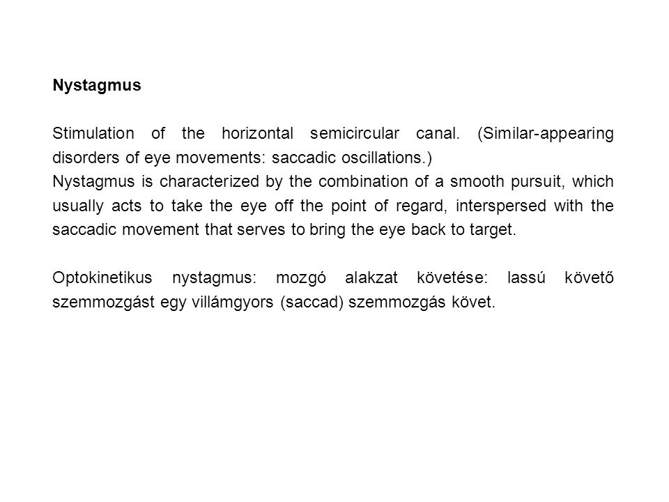 Nystagmus Stimulation of the horizontal semicircular canal. (Similar-appearing disorders of eye movements: saccadic oscillations.) Nystagmus is charac