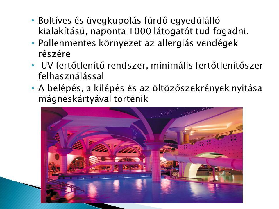 • Boltíves és üvegkupolás fürdő egyedülálló kialakítású, naponta 1000 látogatót tud fogadni.