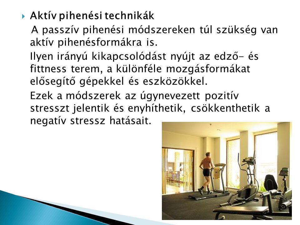  Aktív pihenési technikák A passzív pihenési módszereken túl szükség van aktív pihenésformákra is.