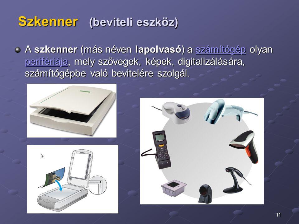 11 Szkenner (beviteli eszköz) A szkenner (más néven lapolvasó) a számítógép olyan perifériája, mely szövegek, képek, digitalizálására, számítógépbe va