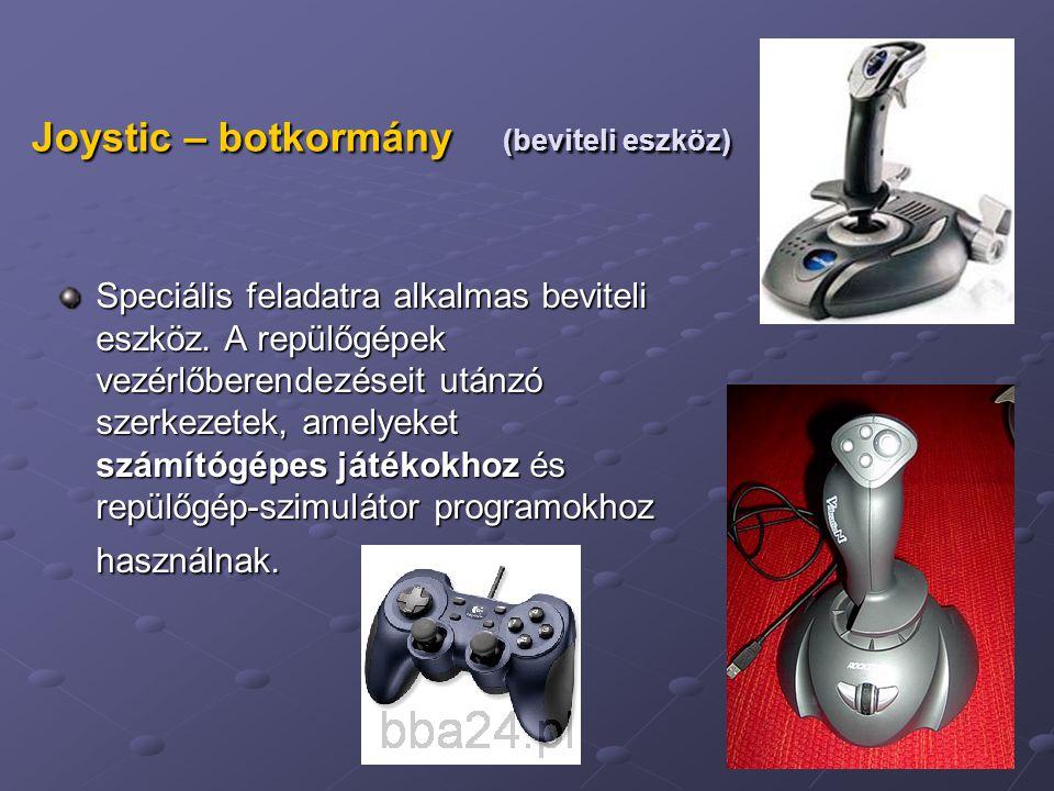 12 Joystic – botkormány (beviteli eszköz) Speciális feladatra alkalmas beviteli eszköz. A repülőgépek vezérlőberendezéseit utánzó szerkezetek, amelyek