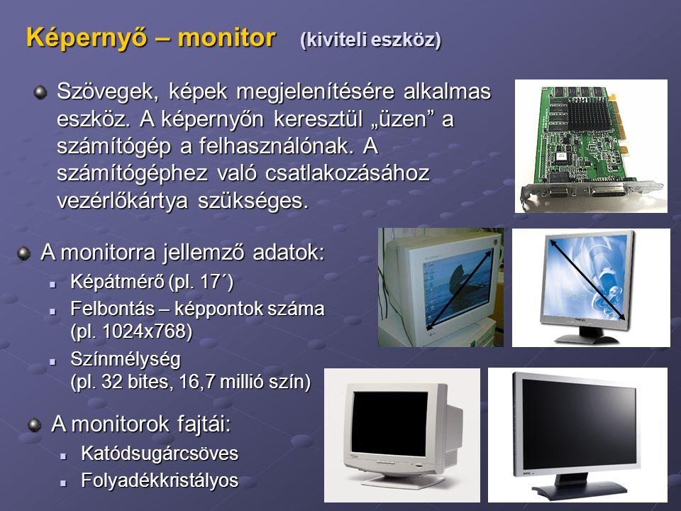 """13 Képernyő – monitor (kiviteli eszköz) Szövegek, képek megjelenítésére alkalmas eszköz. A képernyőn keresztül """"üzen"""" a számítógép a felhasználónak. A"""
