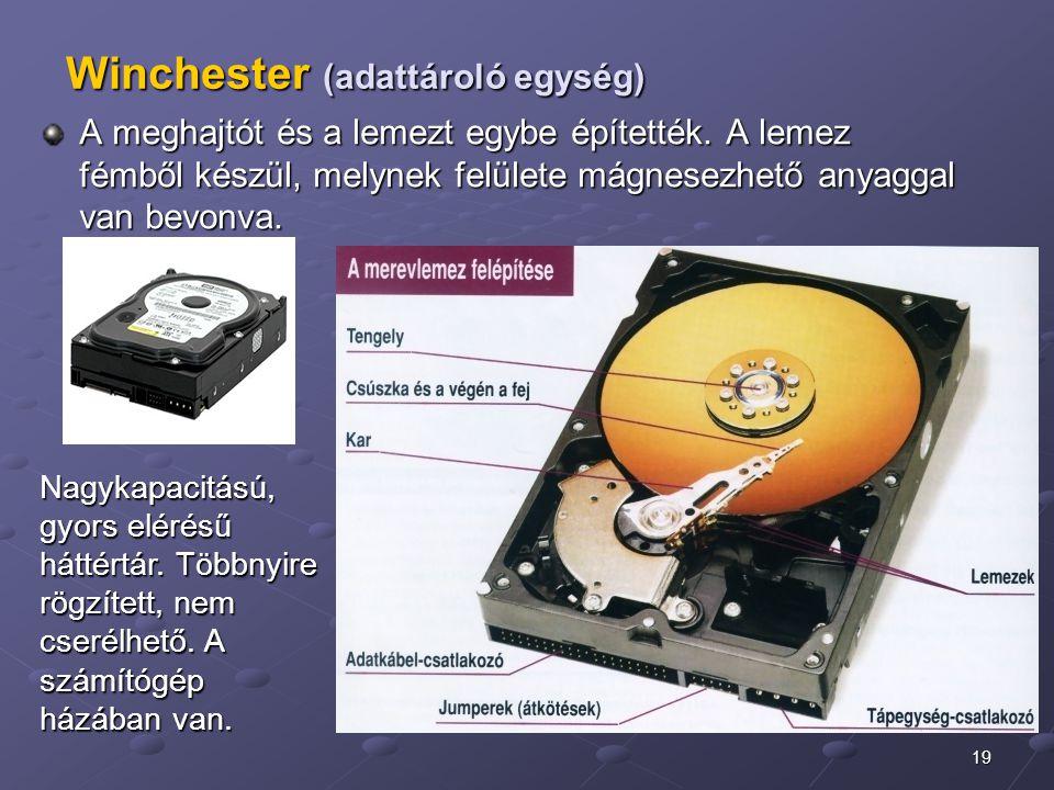 19 Winchester (adattároló egység) A meghajtót és a lemezt egybe építették. A lemez fémből készül, melynek felülete mágnesezhető anyaggal van bevonva.
