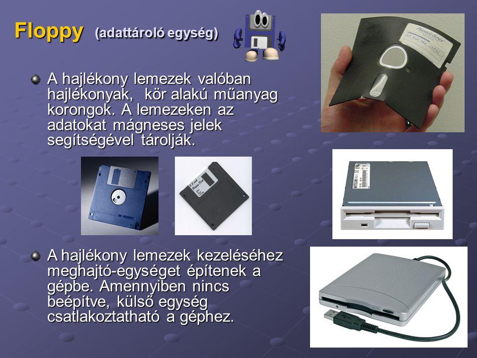 20 Floppy (adattároló egység) A hajlékony lemezek valóban hajlékonyak, kör alakú műanyag korongok. A lemezeken az adatokat mágneses jelek segítségével