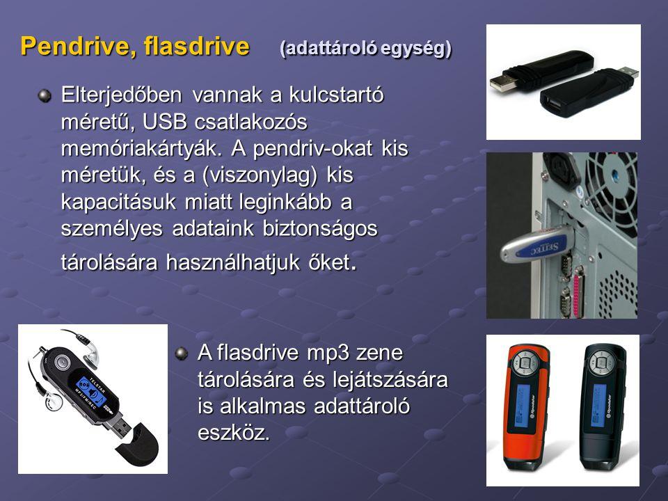 23 Pendrive, flasdrive (adattároló egység) Elterjedőben vannak a kulcstartó méretű, USB csatlakozós memóriakártyák. A pendriv-okat kis méretük, és a (