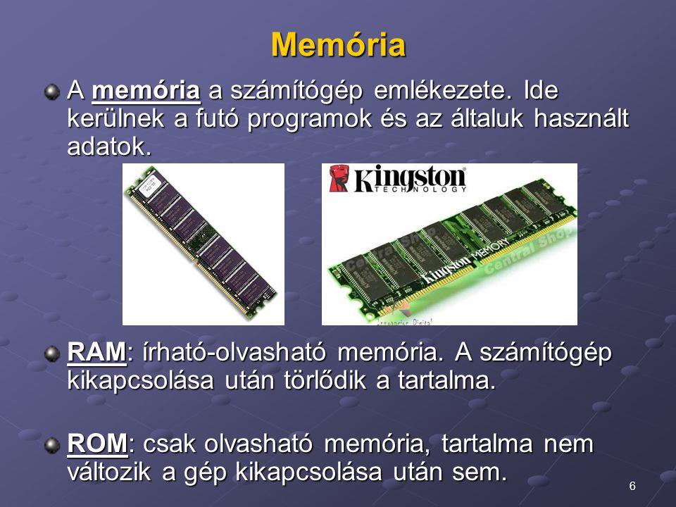 6 Memória A memória a számítógép emlékezete. Ide kerülnek a futó programok és az általuk használt adatok. RAM: írható-olvasható memória. A számítógép
