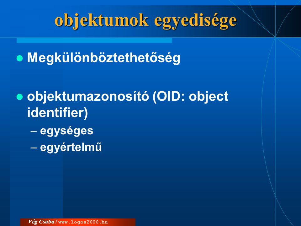 objektumok egyedisége  Megkülönböztethetőség  objektumazonosító (OID: object identifier) –egységes –egyértelmű