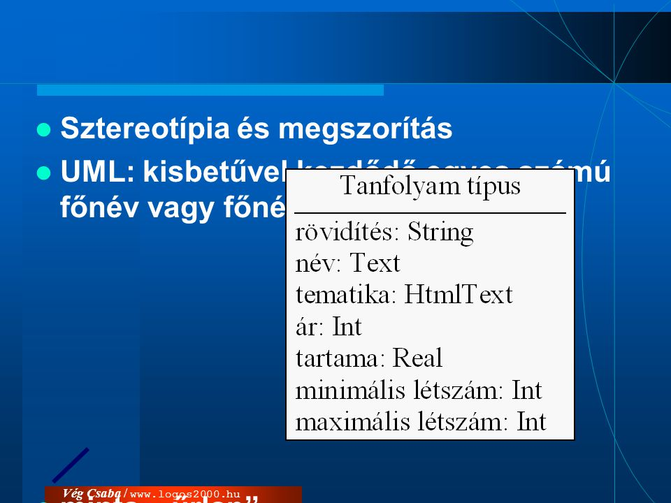 """Vég Csaba / www.logos2000.hu  Sztereotípia és megszorítás  UML: kisbetűvel kezdődő egyes számú főnév vagy főnévi szerkezet  minta, """"űrlap""""  OID"""