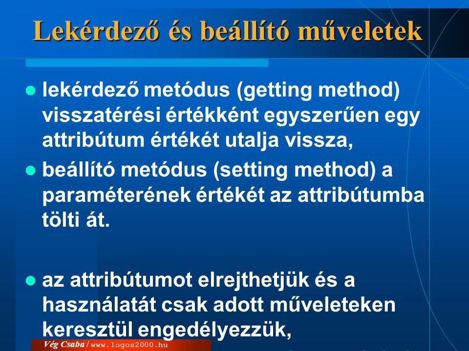 Vég Csaba / www.logos2000.hu Lekérdező és beállító műveletek  lekérdező metódus (getting method) visszatérési értékként egyszerűen egy attribútum ért