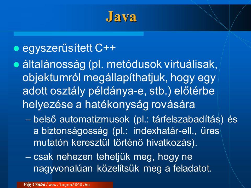 Vég Csaba / www.logos2000.huJava –igen nagy méretű osztálykönyvtárral rendelkezik –a nyelv és a környezet is elméletileg platform- független: a szlogen szerint az egyszer megírt és lefordított kód bárhol futtatható, ahol elérhető a Java virtuális gép.