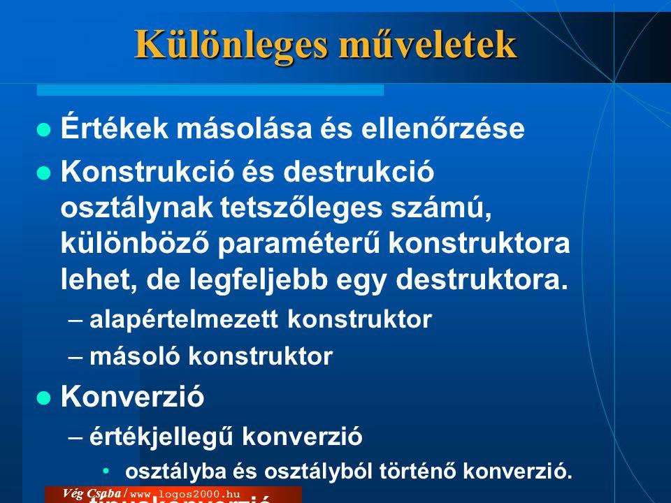 Vég Csaba / www.logos2000.hu Különleges műveletek  Értékek másolása és ellenőrzése  Konstrukció és destrukció osztálynak tetszőleges számú, különböz