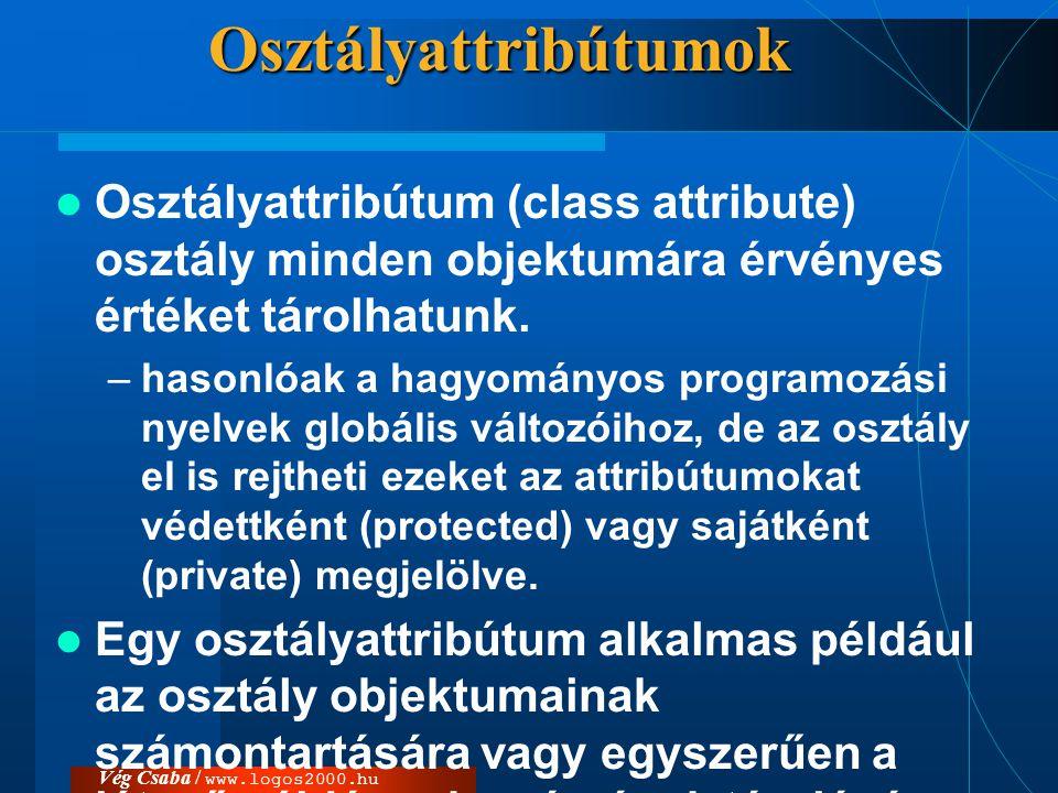 Vég Csaba / www.logos2000.huOsztályattribútumok  Osztályattribútum (class attribute) osztály minden objektumára érvényes értéket tárolhatunk. –hasonl