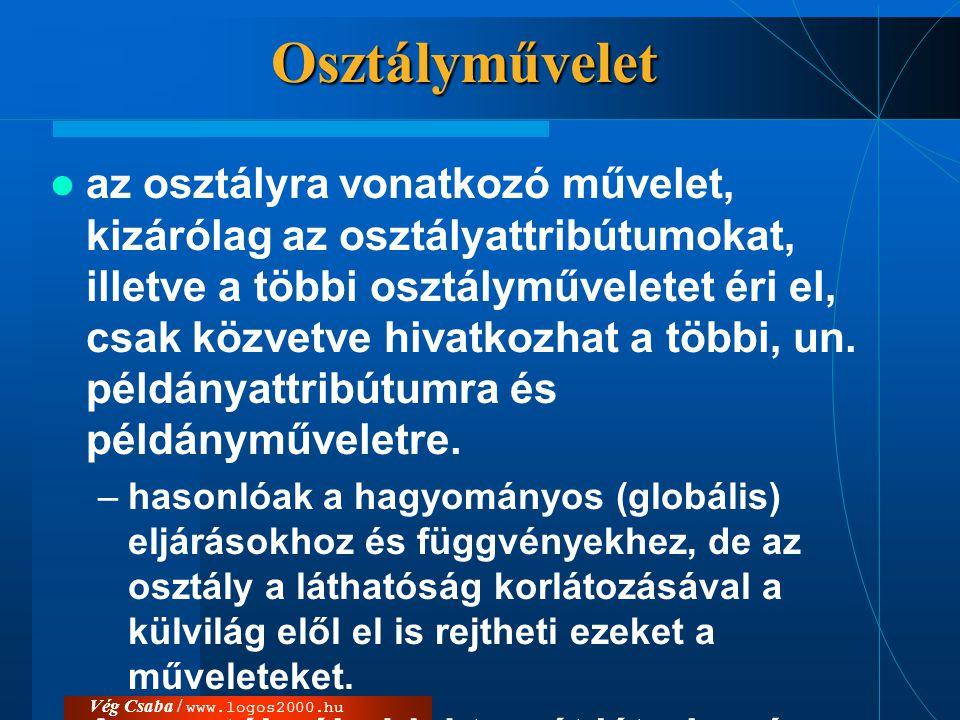Vég Csaba / www.logos2000.huOsztályművelet  az osztályra vonatkozó művelet, kizárólag az osztályattribútumokat, illetve a többi osztályműveletet éri