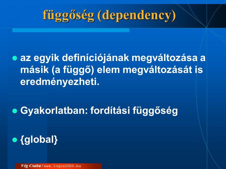 függőség (dependency)  az egyik definíciójának megváltozása a másik (a függő) elem megváltozását is eredményezheti.  Gyakorlatban: fordítási függősé