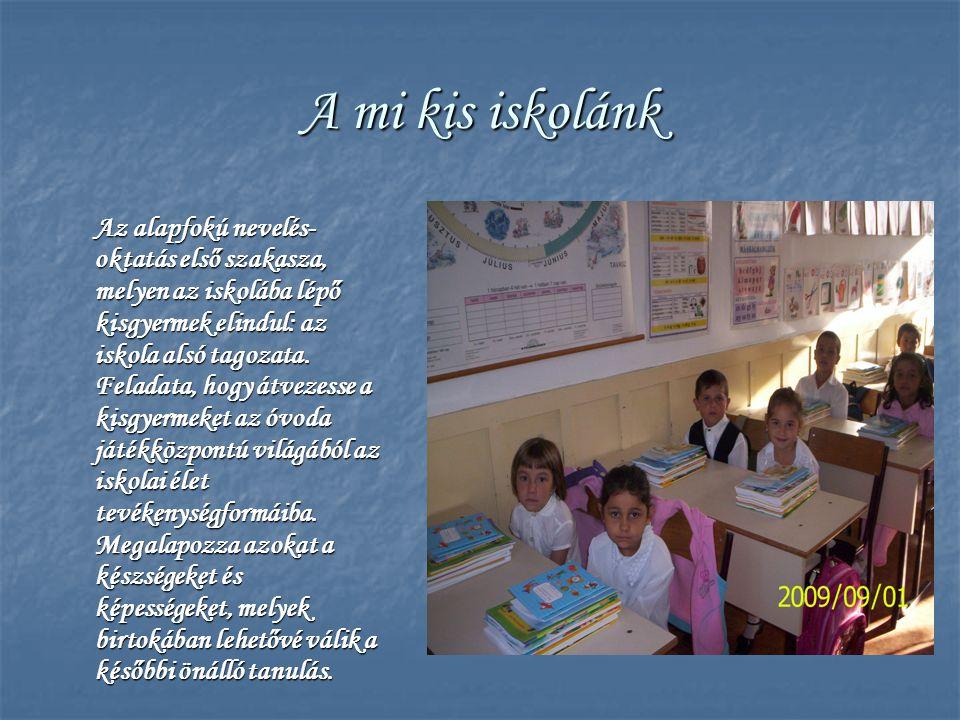 A mi kis iskolánk Az alapfokú nevelés- oktatás első szakasza, melyen az iskolába lépő kisgyermek elindul: az iskola alsó tagozata. Feladata, hogy átve
