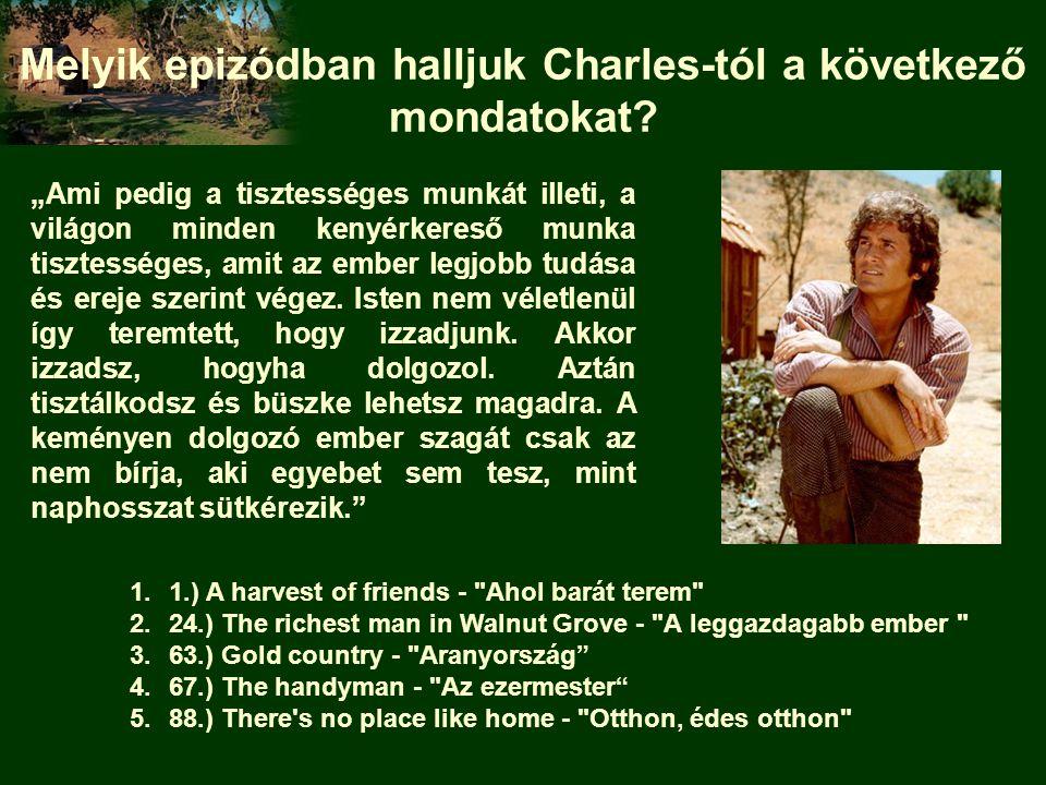 Melyik epizódban halljuk Charles-tól a következő mondatokat? 1.1.) A harvest of friends -