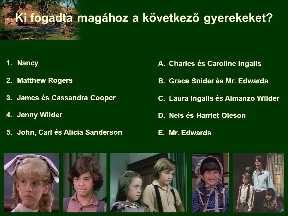 Ki fogadta magához a következő gyerekeket? 1.Nancy 2.Matthew Rogers 3.James és Cassandra Cooper 4.Jenny Wilder 5.John, Carl és Alicia Sanderson A.Char