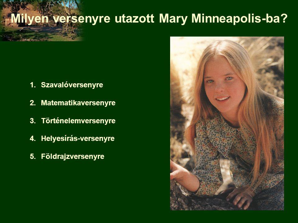 Milyen versenyre utazott Mary Minneapolis-ba? 1.Szavalóversenyre 2.Matematikaversenyre 3.Történelemversenyre 4.Helyesírás-versenyre 5.Földrajzversenyr
