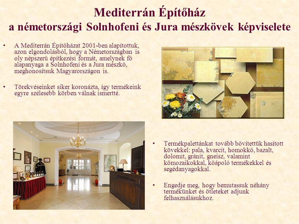 Mediterrán Építőház a németországi Solnhofeni és Jura mészkövek képviselete •A Mediterrán Építőházat 2001-ben alapítottuk, azon elgondolásból, hogy a